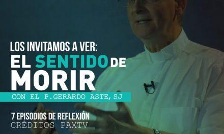 """Serie de videos """"El sentido de morir"""" con el P. Gerardo Aste, SJ"""