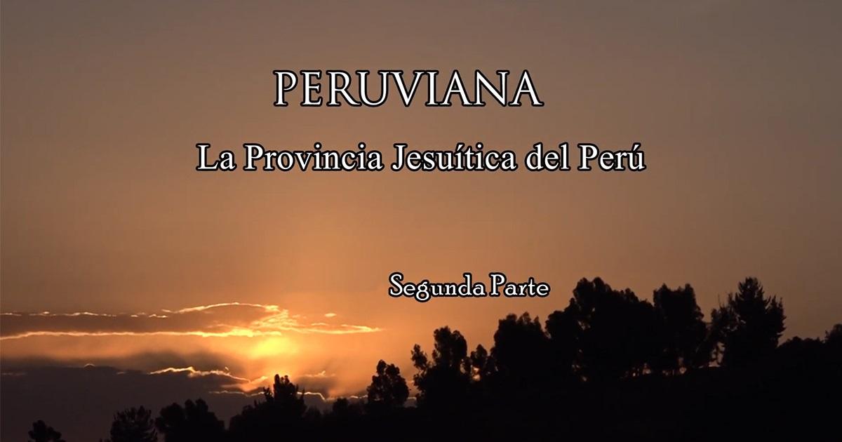 """Nuevas entregas del documental   """"Peruviana: la Provincia Jesuita del Perú"""""""